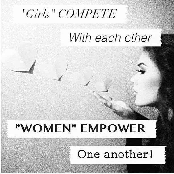"Quotes About Uplifting One Another: ""Girls"" Compete With Each Other. ""Women"" Empower One"