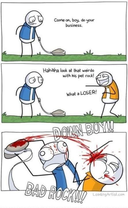 I was just takin' the rock out for a walk when....