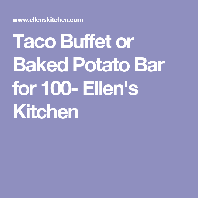 Ellens Kitchen: Taco Buffet Or Baked Potato Bar For 100- Ellen's Kitchen