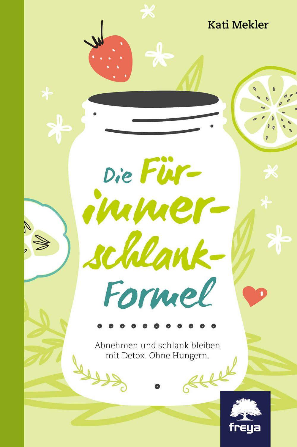 Die Für-immer-schlank-Formel: Abnehmen und schlank bleiben mit Detox. Ohne Hungern. eBook: Kati Mekler: Amazon.de: Bücher
