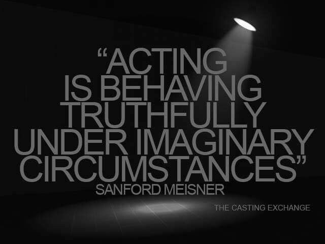 Come Find The Truth In The Imaginary Meisner Quote Theatre Plays