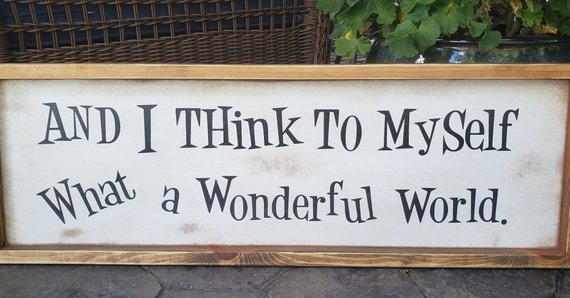 And I Think To Myself What A Wonderful World Sign Farmhouse