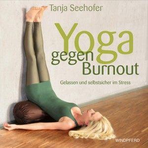 Tanja Seehofer Yoga gegen Burnout Gelassen und selbstsicher im Stress http://www.windpferd.de/fruhjahrsneuheiten-2015/yoga-gegen-burnout.html