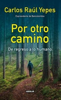 Megustaleer Por Otro Camino Carlos Raul Yepes Con Imagenes