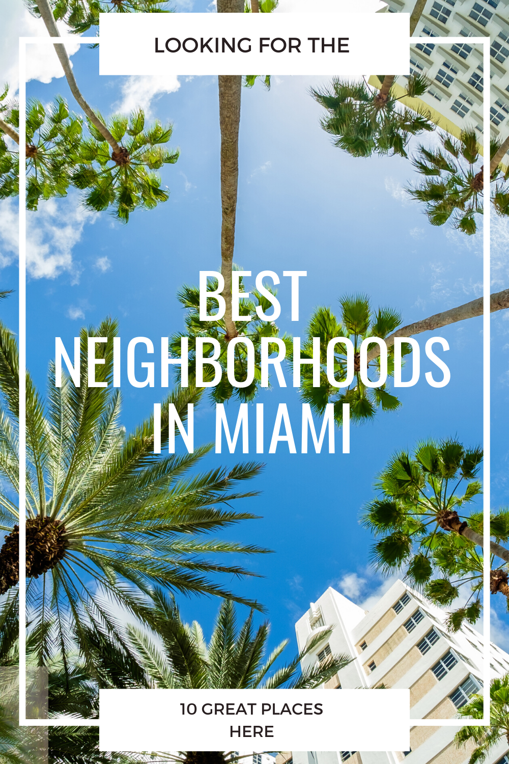 LOOKING FOR THE BEST NEIGHBORHOODS IN MIAMI? START WITH THESE 10 GREAT PLACES. #miamineighborhoods #miamiplacestolive #miamiliving