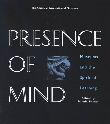 Presence of Mind: Museums and the Spirit of Learning by Bonnie Pitman-Gelles