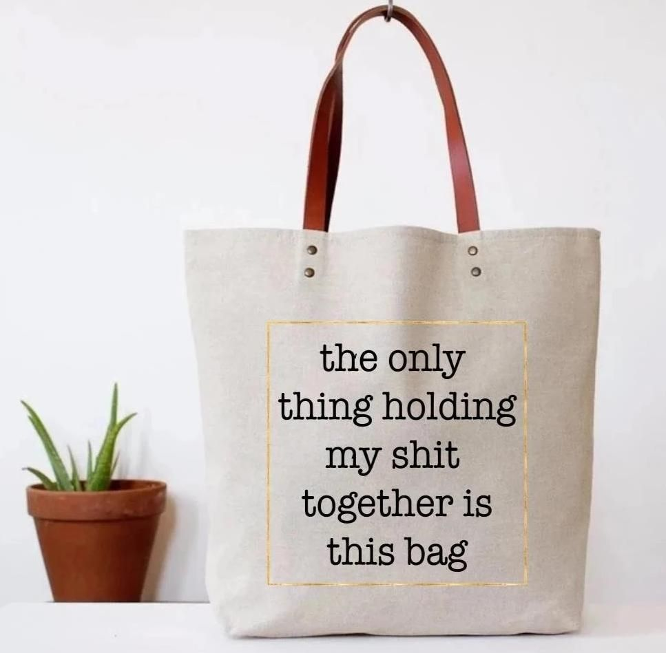 The Only Thing Holding My Shit Together is This Bag Tote Bag | Vegan Leather Handles