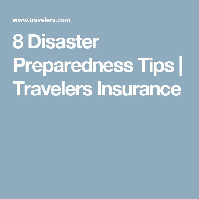 8 Disaster Preparedness Tips Travelers Insurance Disaster