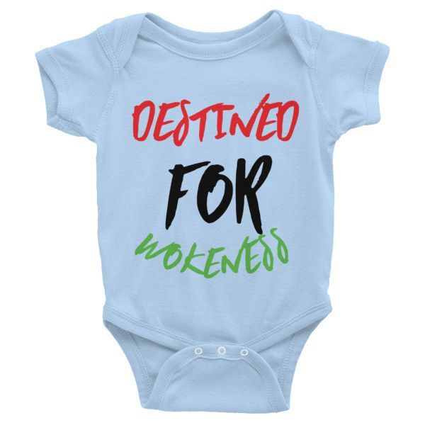 Destined for Wokeness Infant short sleeve one-piece  #studentloanssuck #tshirt #black #chocolateancestor #phonecase #politics #tshirtdesign #god #marcusgarvey #travel #letthelosersworryaboutlosing #shoutouttogod #bedroom #blackfriday #coffee