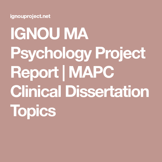 Ignou Ma Psychology Project Report Mapc Clinical Dissertation Topic Ideas Idea