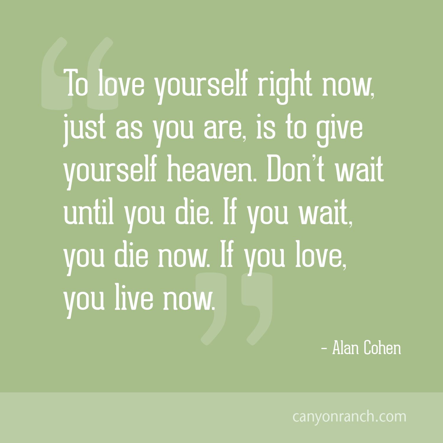 To Love Yourself Right Now Just As You Are Is To Give Yourself