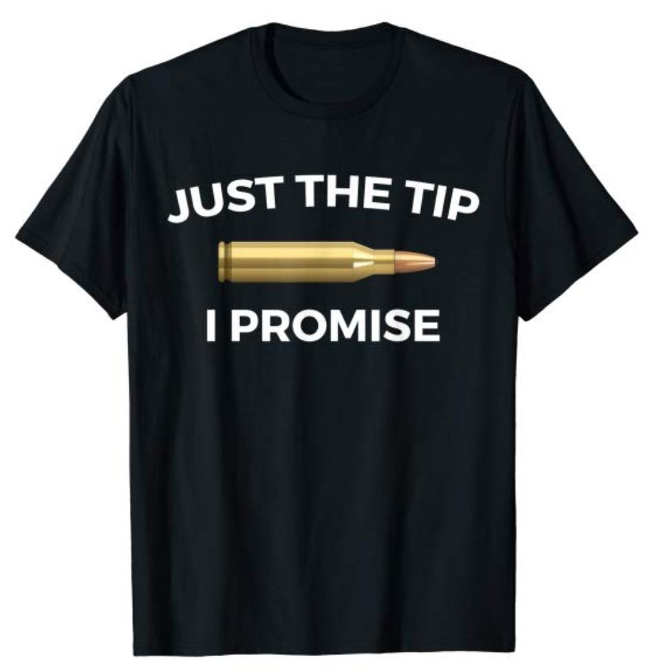 e883b076cc0 Funny Just The Tip I Promise T-shirt. Gun lover shirt for gun owners ...
