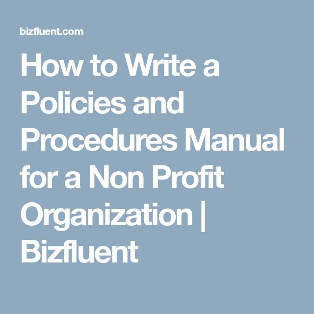 How To Write A Policies And Procedures Manual For A Non Profit Organization Bizfluent Non Profit Nonprofit Organization Profit