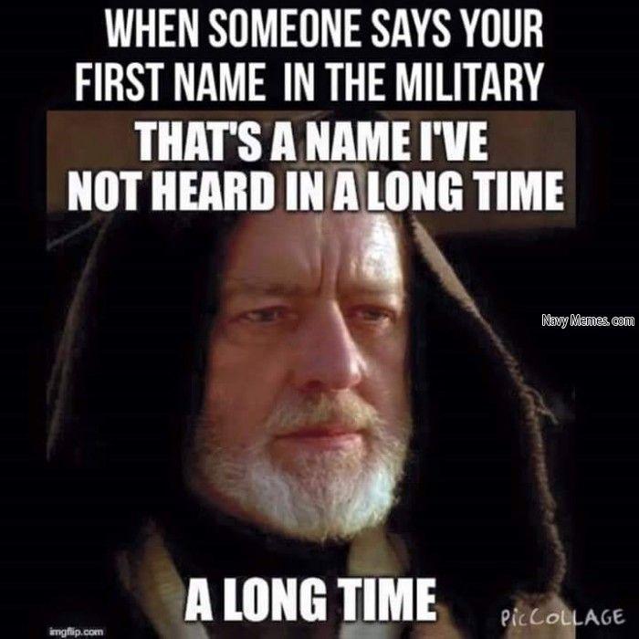 81b927f9e7f32da8a027701fec6d3df2 hearing your first name in the military navy memes motivation