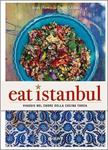 Amazon.it: Eat Istanbul. Viaggio nel cuore della cucina turca - Andy Harris, David Loftus, M. De Meglio - Libri