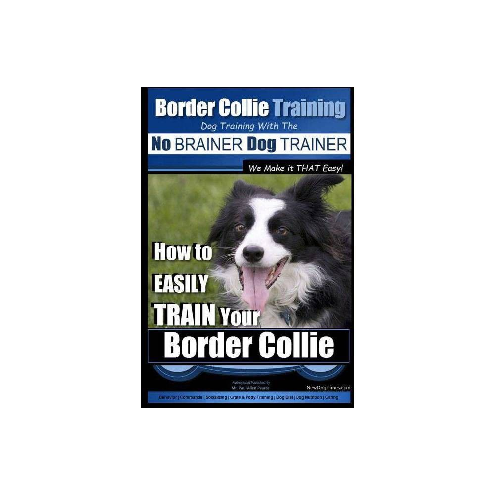 Border Collie Training Dog Training With The No Brainer Dog