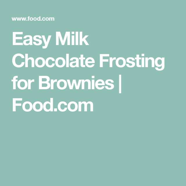 Easy Milk Chocolate Frosting for Brownies | Food.com