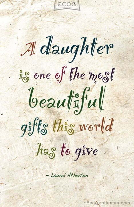 A daughter is a wonderful gift in your life. Find and save ideas about Daughter quotes ih here. Our daughters are special and they are beautiful. May these quotes give you words that express your feelings for your daughter.
