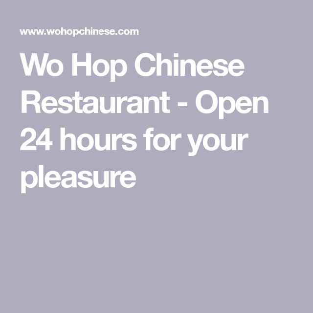 Wo Hop Chinese Restaurant Open 24 Hours For Your Pleasure Chinese Restaurant Open 24 Hours Eat