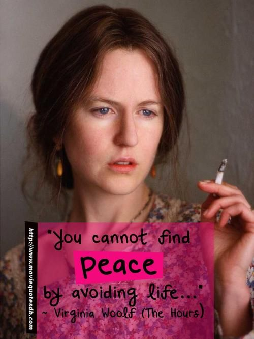 """""""You cannot find #peace by avoiding #life ."""" ~ Virginia Woolf (The Hours) #moviequotesdb #movie #movies #quote #quotes #quotation #quotations"""