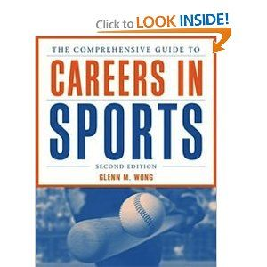 The Comprehensive Guide To Careers In Sports By Glenn Wong Book Isenberg Umass Sports Management Career Howto Help Sports Books Sport Management Sports