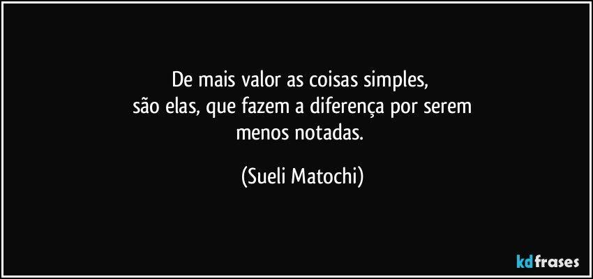 De Mais Valor As Coisas Simples Sao Elas Que Fazem A Diferenca