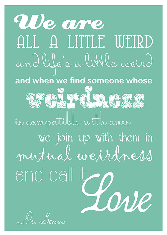 Dr Seuss Quote Poster I NEED This In My House Quotes Pinterest Gorgeous Dr Seuss Weird Love Quote Poster