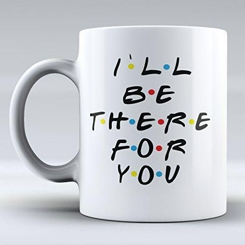 Funny Mug I`ll Be There for You Mug Inspired By Friends Coffee Mug