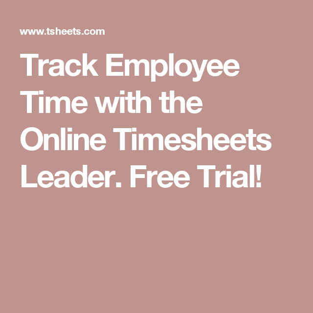 track employee time with the online timesheets leader free trial