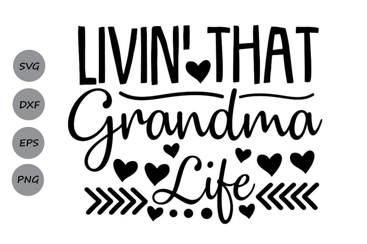 Livin That Grandma Life Svg, Mother's Day Svg, Grandma Svg