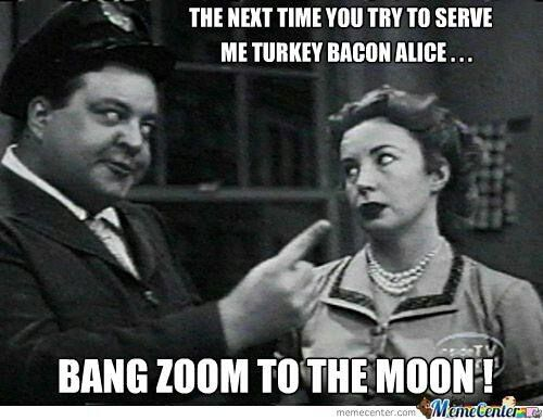 Ralph Kramden Meme This Entry Was Posted In Bacon Memes By Admin
