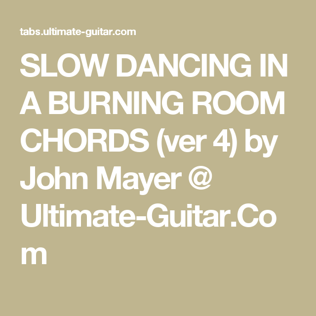 SLOW DANCING IN A BURNING ROOM CHORDS (ver 4) by John Mayer ...