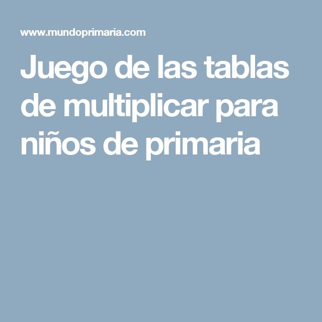 Juego De Las Tablas De Multiplicar Para Niños De Primaria Juegos Con Numeros Tablas De Multiplicar Juegos De Matemáticas