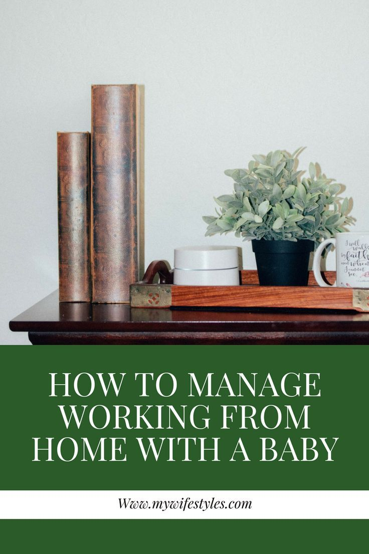 how to juggle work while staying at home with your baby babies