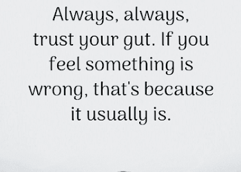 Gut Feeling Quotes Always Always Trust Your Gut If You Feel Something Is Wrong Gut Feeling Quotes Feelings Quotes Relationships Catching Feelings Quotes