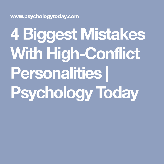 4 Biggest Mistakes With High-Conflict Personalities   Psychology
