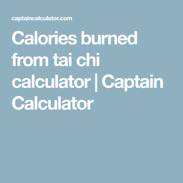 Calories burned from tai chi calculator | Captain Calculator