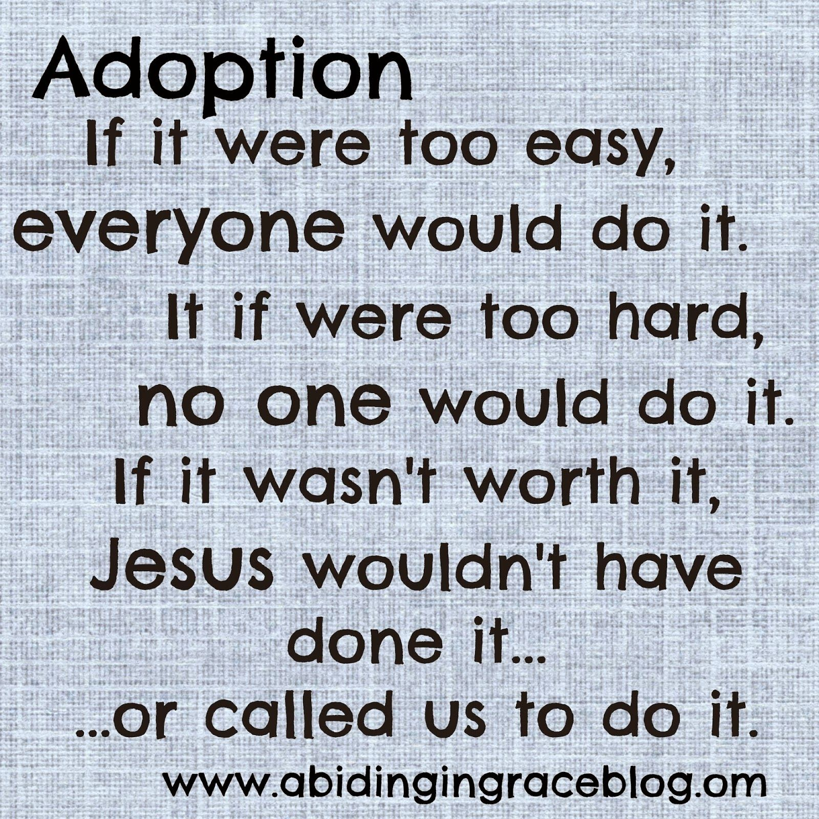 Adoption Quote - Adoption isn't easy. Internationally and Domestic Adoption. www.abidingingraceblog.com #adoptionquotes