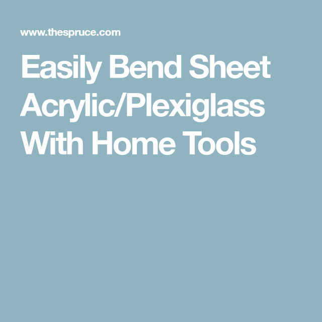 Bend Sheet Acrylic Or Plexiglass For Crafts Using Simple Tools Plexiglass Sheet Tools