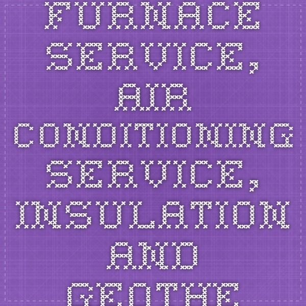 Furnace Service Air Conditioning Service Insulation And