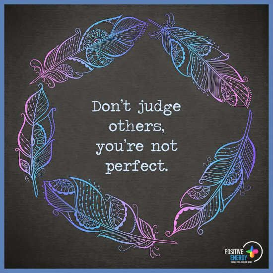 Stop Judging Others You Are Not Perfect Judging Quotes Judge Quotes Judging Others Judging Others Quotes