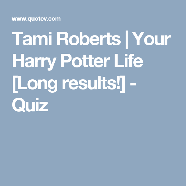 Your Harry Potter Life [Long results!] | Harry Potter Quizes