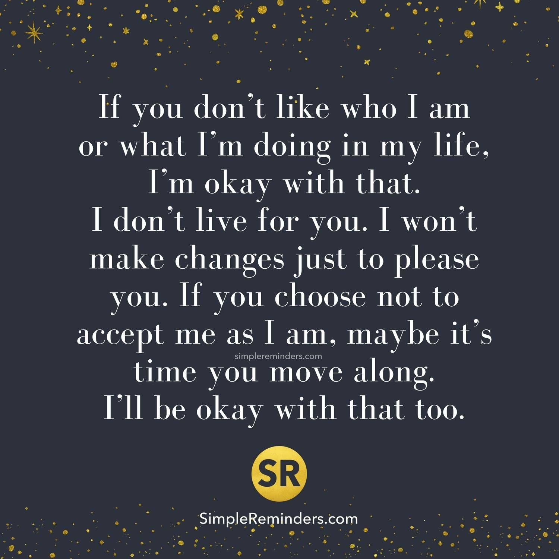 If you don't like who I am or what I'm doing in my life, I