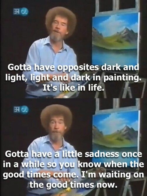 Bob Ross quote from his show, shortly after his second wife died of cancer. He would die 4 years later.