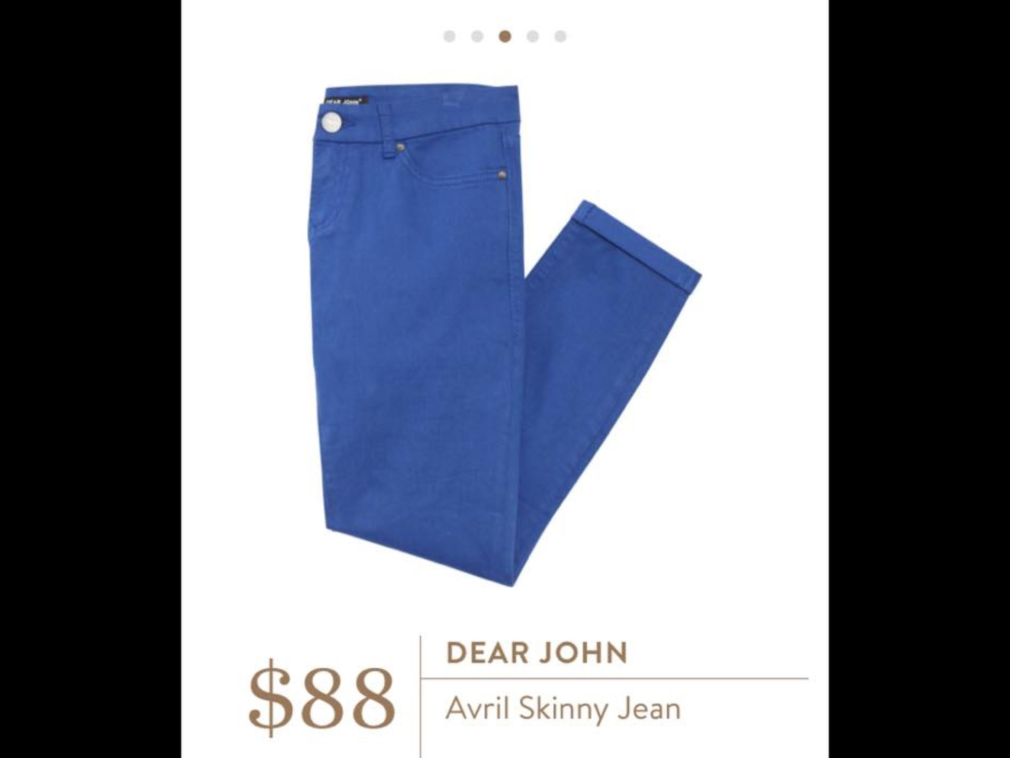 Dear John Avril Skinny Jean. Colored pants, would love