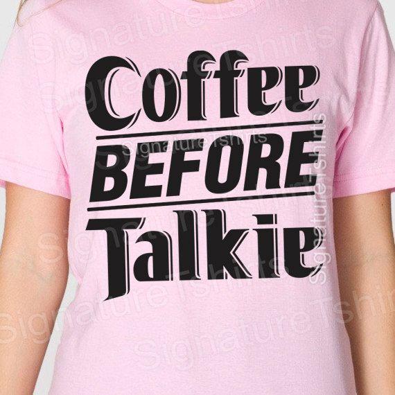 Coffee Before Talkie Tshirt Womens Mens T Shirt American Apparel Girlfriend Boyfriend Gift Birthday S 2XL More Colors