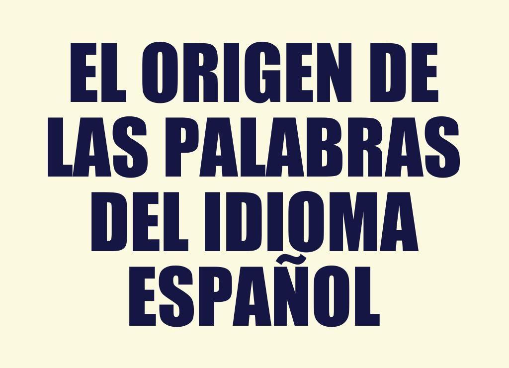 El Origen De Las Palabras Del Idioma Español Español Hablar Español Ap Español