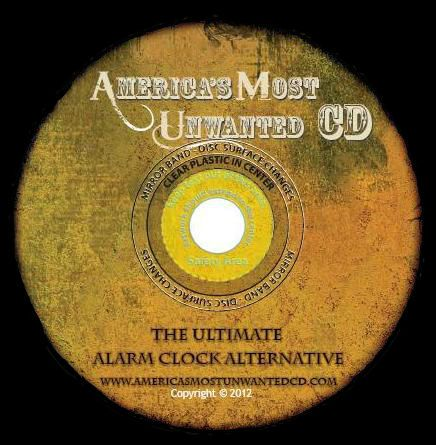 America's Most Unwanted CD is the ultimate alarm clock alternative.