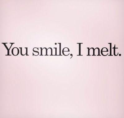 You smile, I melt. You smile, I melt.