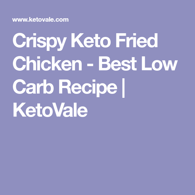 Crispy Keto Fried Chicken - Best Low Carb Recipe   KetoVale